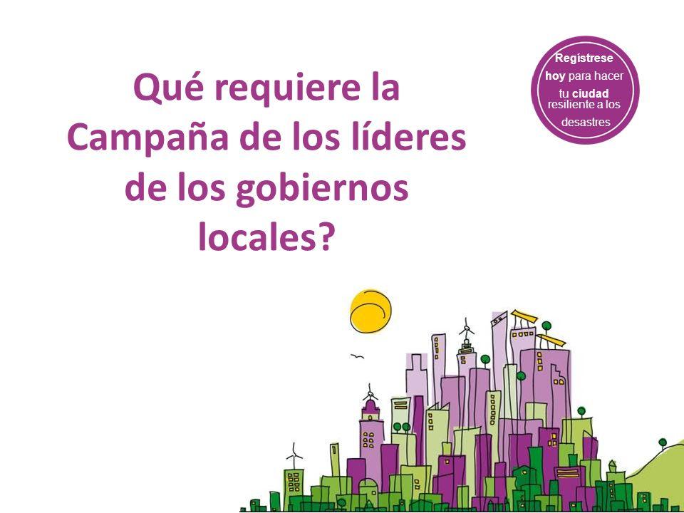 Regístrese hoy para hacer tu ciudad resiliente a los desastres Qué requiere la Campaña de los líderes de los gobiernos locales?