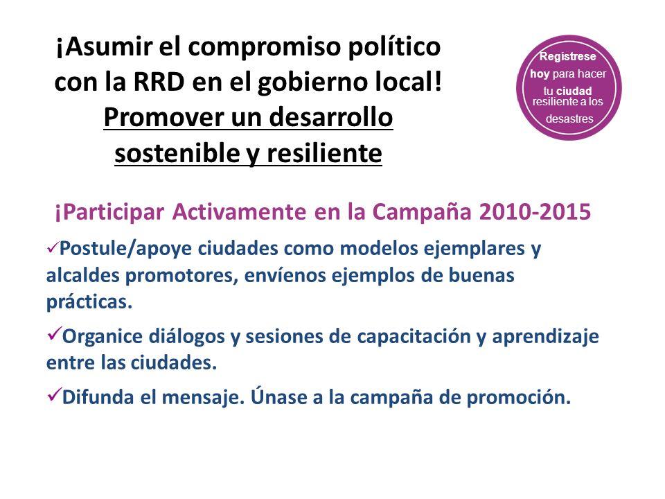 Regístrese hoy para hacer tu ciudad resiliente a los desastres ¡Asumir el compromiso político con la RRD en el gobierno local! Promover un desarrollo