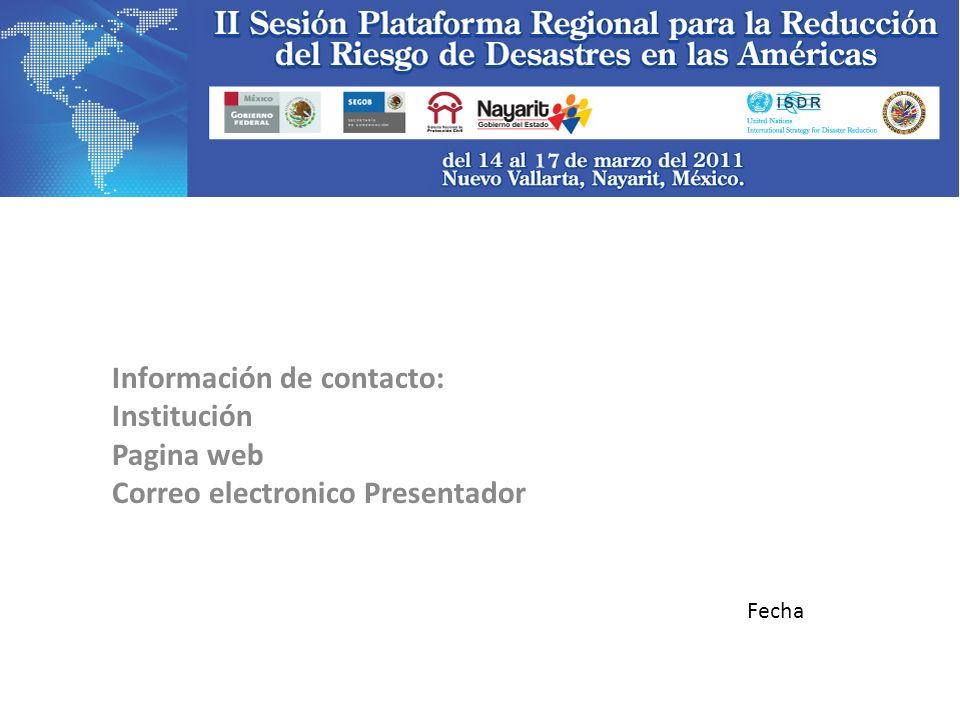 Información de contacto: Institución Pagina web Correo electronico Presentador Fecha
