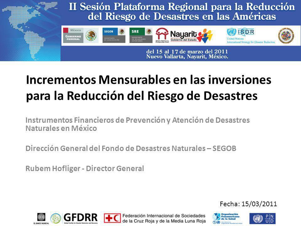 Incrementos Mensurables en las inversiones para la Reducción del Riesgo de Desastres Instrumentos Financieros de Prevención y Atención de Desastres Na