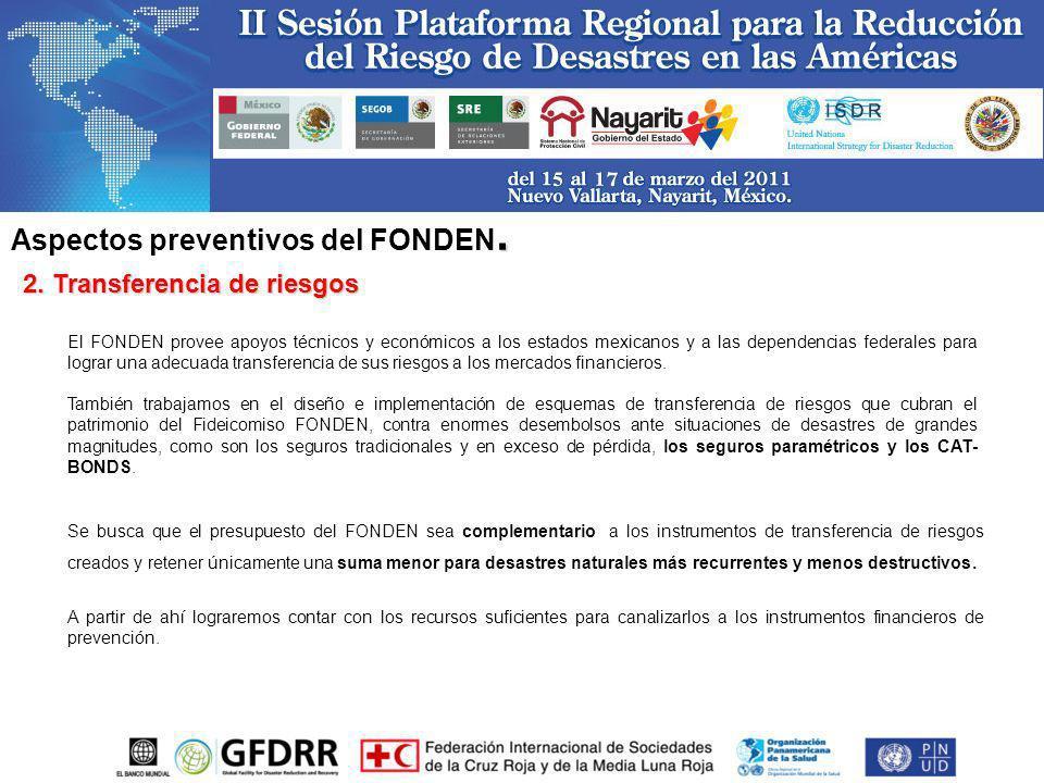 2. Transferencia de riesgos El FONDEN provee apoyos técnicos y económicos a los estados mexicanos y a las dependencias federales para lograr una adecu