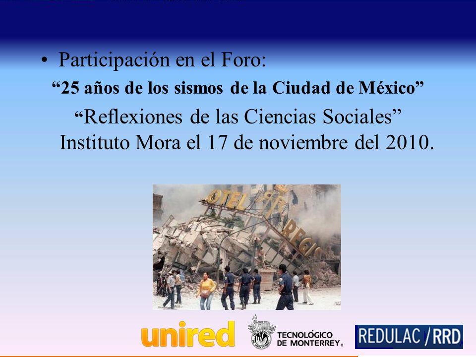 Participación en el Foro: 25 años de los sismos de la Ciudad de México Reflexiones de las Ciencias Sociales Instituto Mora el 17 de noviembre del 2010.