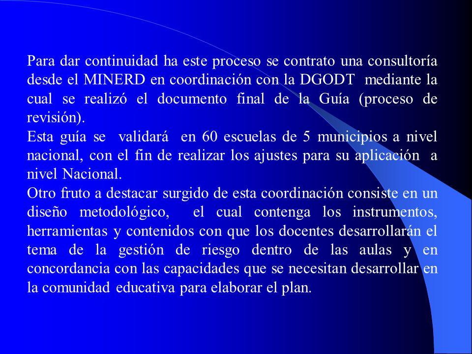 Para dar continuidad ha este proceso se contrato una consultoría desde el MINERD en coordinación con la DGODT mediante la cual se realizó el documento
