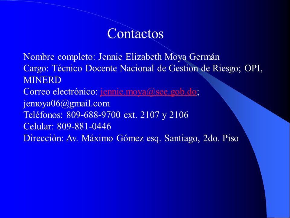 Contactos Nombre completo: Jennie Elizabeth Moya Germán Cargo: Técnico Docente Nacional de Gestion de Riesgo; OPI, MINERD Correo electrónico: jennie.m
