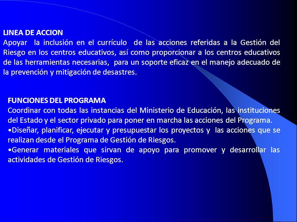 LINEA DE ACCION Apoyar la inclusión en el currículo de las acciones referidas a la Gestión del Riesgo en los centros educativos, así como proporcionar