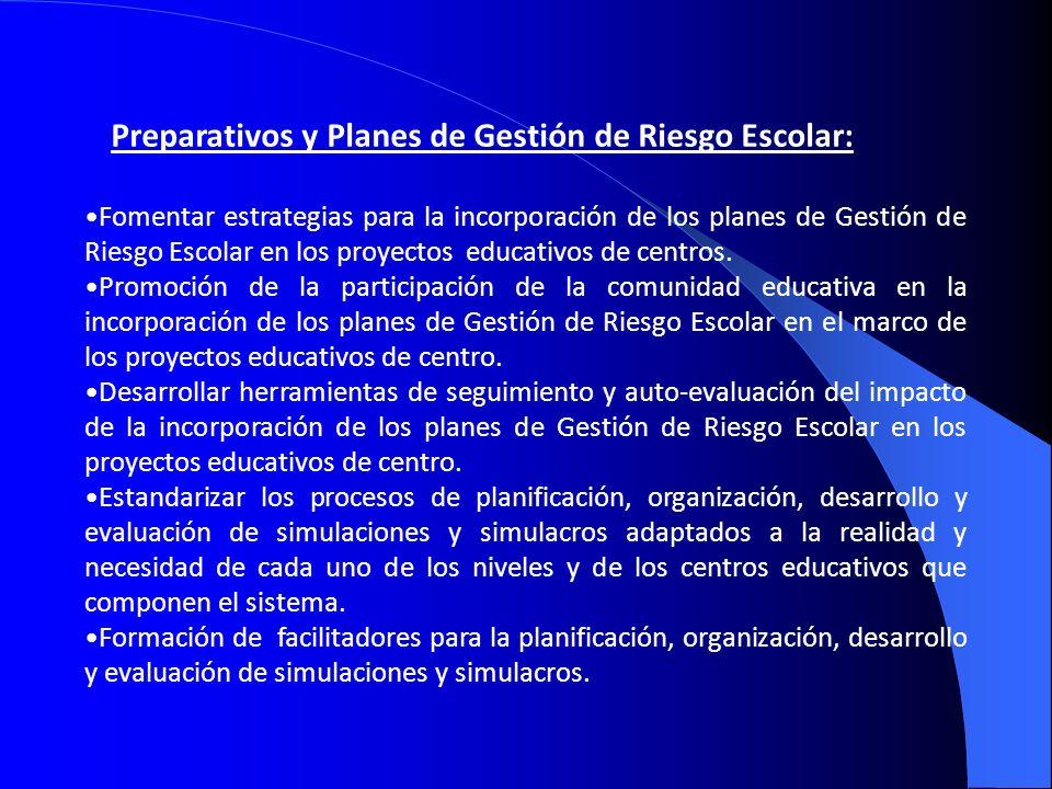 Preparativos y Planes de Gestión de Riesgo Escolar: Fomentar estrategias para la incorporación de los planes de Gestión de Riesgo Escolar en los proye