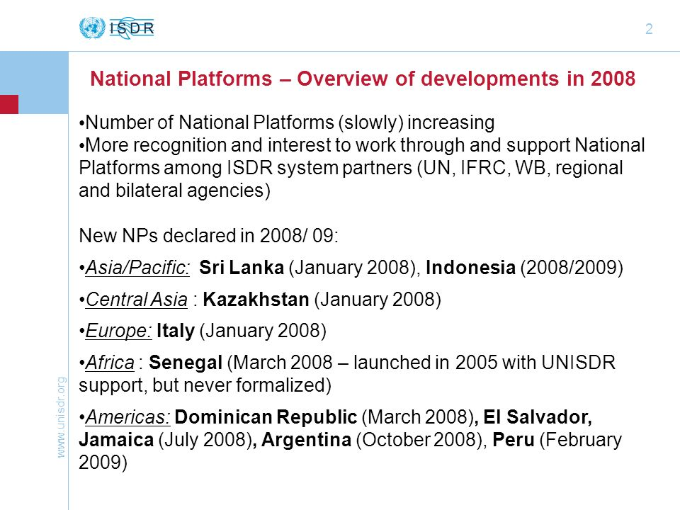 www.unisdr.org 33 UN/ISDR secretariat support to National Platforms Promote and help establishing NPs and multi-stakeholder dialogue meetings (led by line-Ministry – implemented in support to/with UN RC) Organise global and regional thematic meetings and training with/ among National Platforms (e.g.