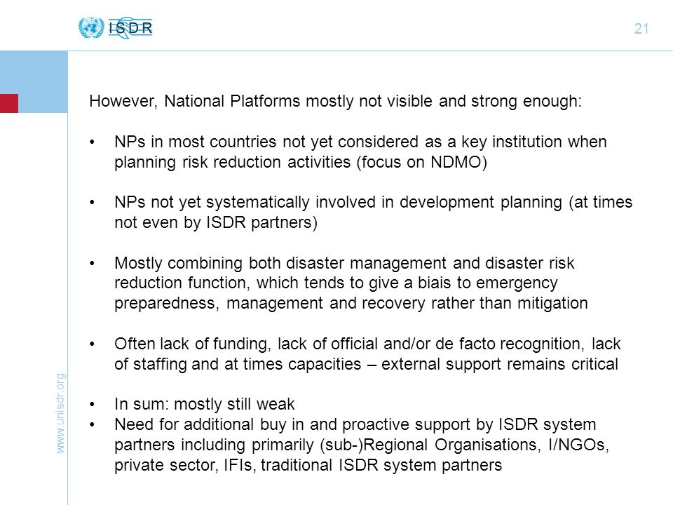 www.unisdr.org 21 However, National Platforms mostly not visible and strong enough: NPs in most countries not yet considered as a key institution when