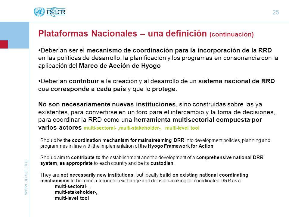 www.unisdr.org 25 Deberían ser el mecanismo de coordinación para la incorporación de la RRD en las políticas de desarrollo, la planificación y los pro