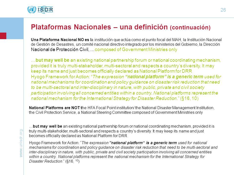 www.unisdr.org 26 Plataformas Nacionales – una definición (continuación) Una Plataforma Nacional NO es la institución que actúa como el punto focal de