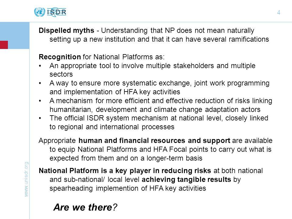 www.unisdr.org 25 Deberían ser el mecanismo de coordinación para la incorporación de la RRD en las políticas de desarrollo, la planificación y los programas en consonancia con la aplicación del Marco de Acción de Hyogo Deberían contribuir a la creación y al desarrollo de un sistema nacional de RRD que corresponde a cada país y que lo protege.