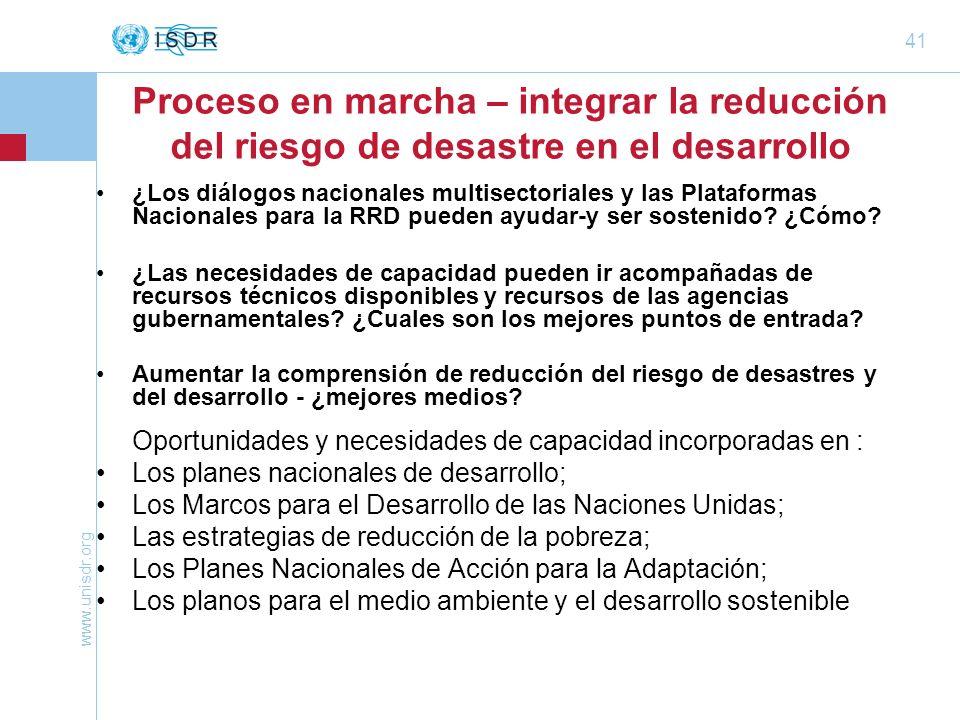 www.unisdr.org 41 Proceso en marcha – integrar la reducción del riesgo de desastre en el desarrollo ¿Los diálogos nacionales multisectoriales y las Pl