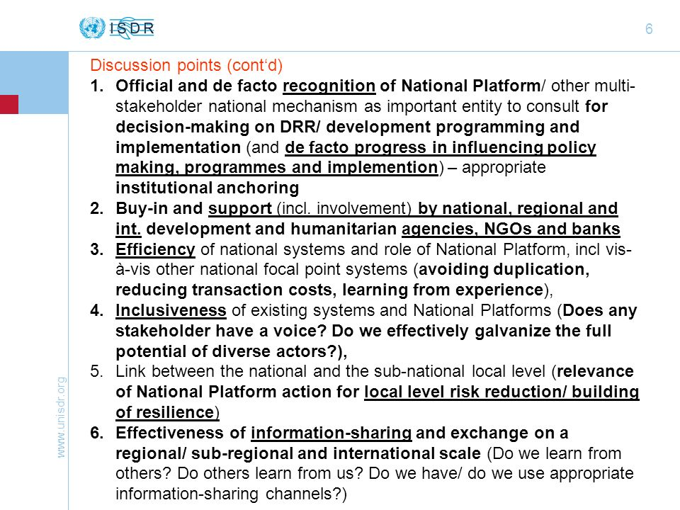 www.unisdr.org 27 UN resolutions on National Platforms In 1999, the UN Economic and Social Council, Resolution 1999/63, called on all Governments to maintain and strengthen established national and multi-sectoral platforms for natural disaster reduction in order to achieve sustainable development goals and objectives, with the full utilization of scientific and technical means.