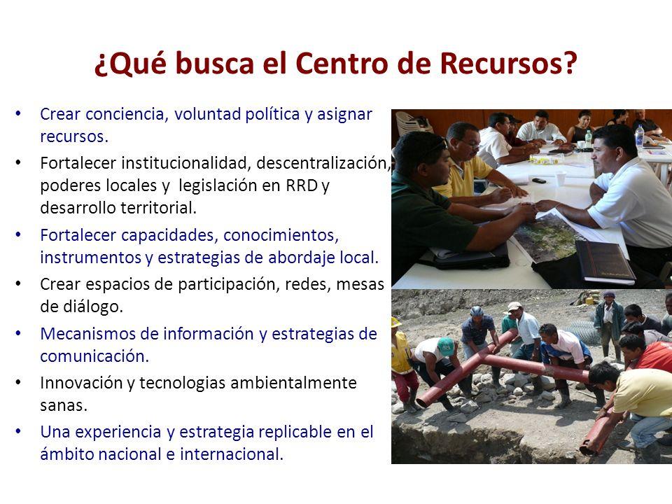 ¿Qué busca el Centro de Recursos. Crear conciencia, voluntad política y asignar recursos.