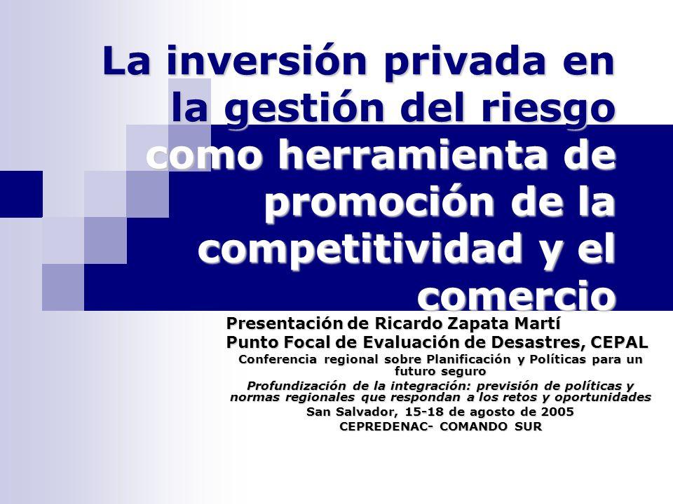 La inversión privada en la gestión del riesgo como herramienta de promoción de la competitividad y el comercio Presentación de Ricardo Zapata Martí Pu