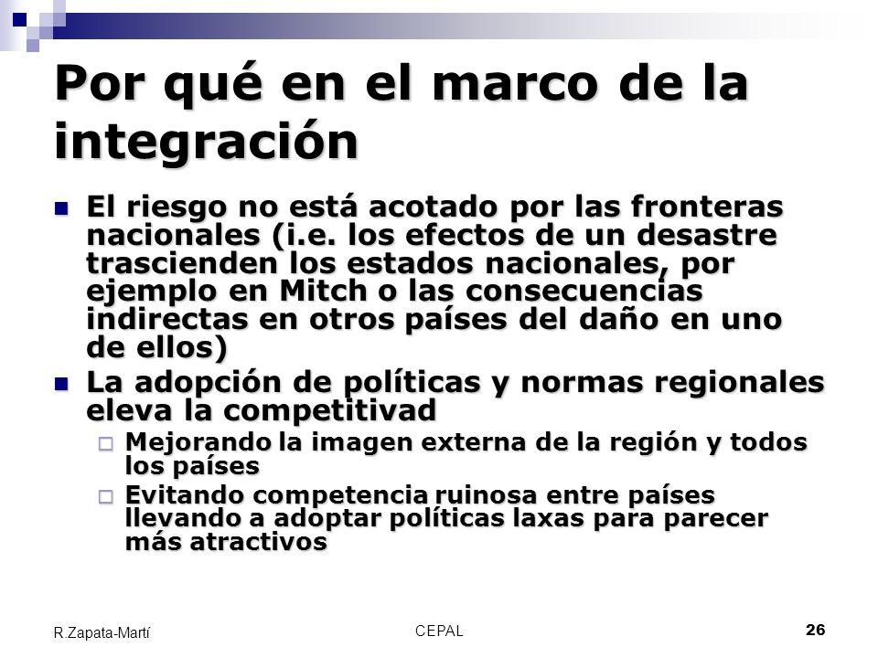 CEPAL26 R.Zapata-Martí Por qué en el marco de la integración El riesgo no está acotado por las fronteras nacionales (i.e. los efectos de un desastre t
