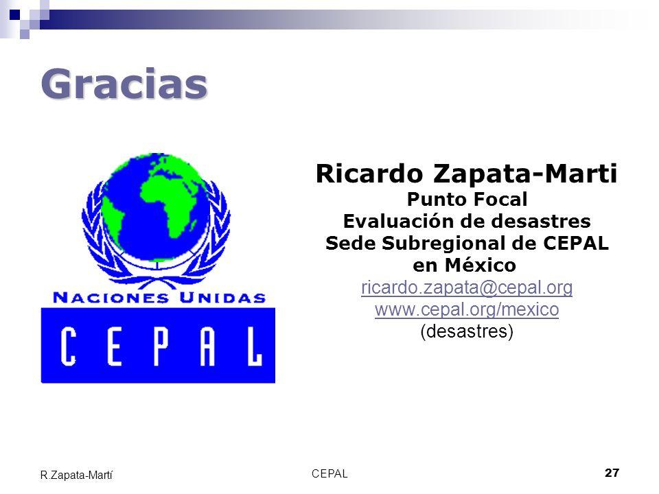 CEPAL27 R.Zapata-Martí Gracias Ricardo Zapata-Marti Punto Focal Evaluación de desastres Sede Subregional de CEPAL en México ricardo.zapata@cepal.org w