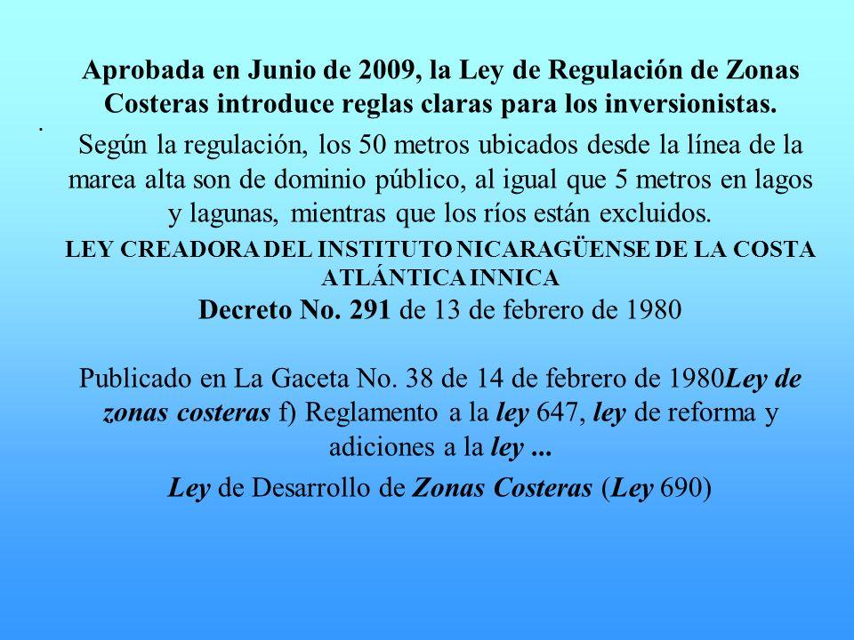 . Aprobada en Junio de 2009, la Ley de Regulación de Zonas Costeras introduce reglas claras para los inversionistas. Según la regulación, los 50 metro