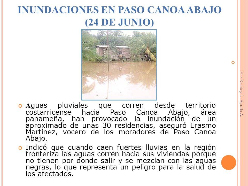 INUNDACIONES EN PASO CANOA ABAJO (24 DE JUNIO) A guas pluviales que corren desde territorio costarricense hacia Paso Canoa Abajo, área panameña, han p