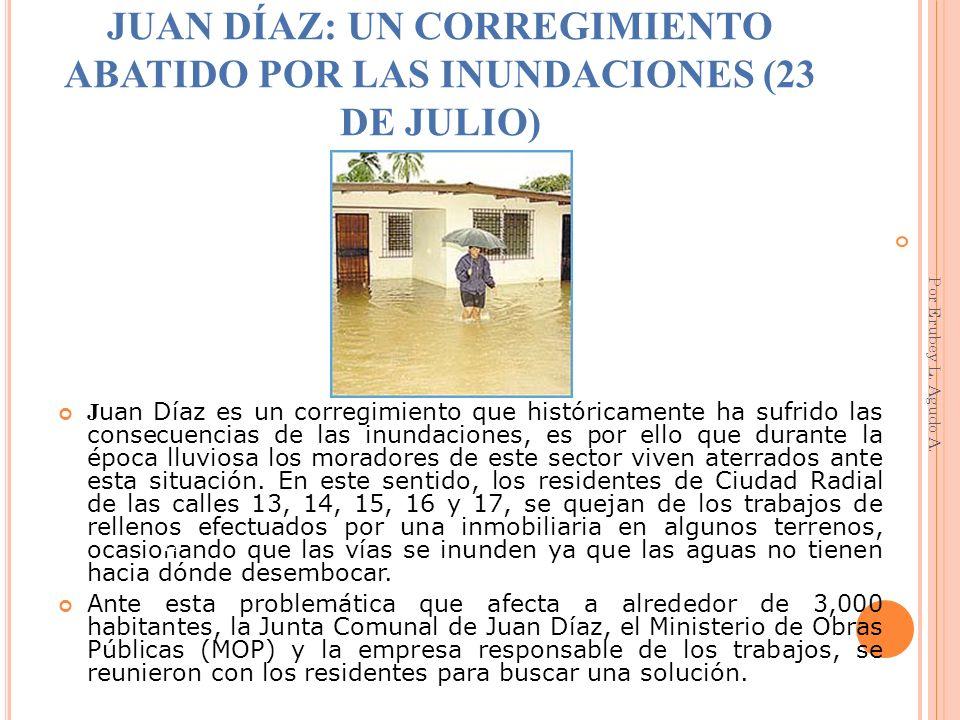 JUAN DÍAZ: UN CORREGIMIENTO ABATIDO POR LAS INUNDACIONES (23 DE JULIO) J uan Díaz es un corregimiento que históricamente ha sufrido las consecuencias