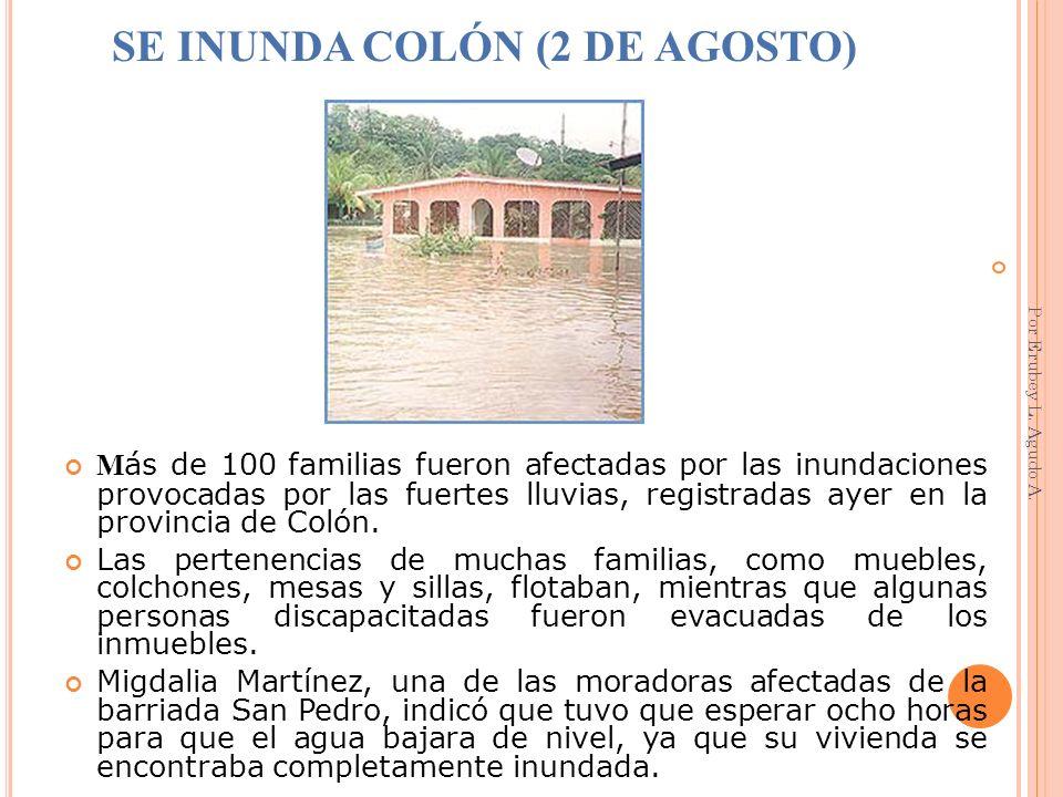SE INUNDA COLÓN (2 DE AGOSTO) M ás de 100 familias fueron afectadas por las inundaciones provocadas por las fuertes lluvias, registradas ayer en la pr