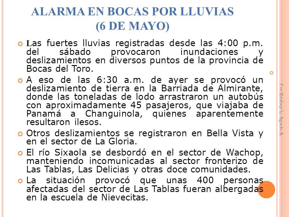 ALARMA EN BOCAS POR LLUVIAS (6 DE MAYO) L as fuertes lluvias registradas desde las 4:00 p.m. del sábado provocaron inundaciones y deslizamientos en di