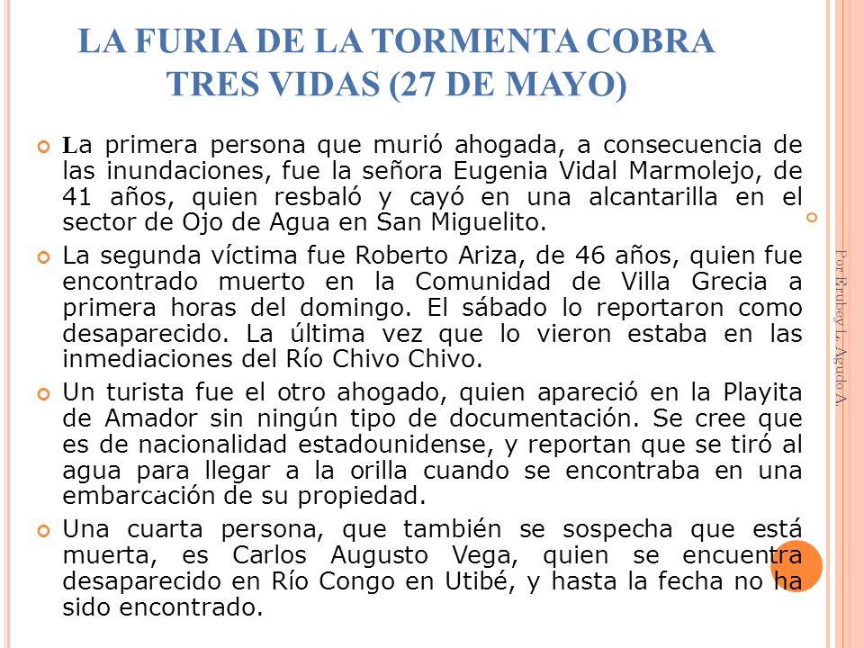 LA FURIA DE LA TORMENTA COBRA TRES VIDAS (27 DE MAYO) L a primera persona que murió ahogada, a consecuencia de las inundaciones, fue la señora Eugenia