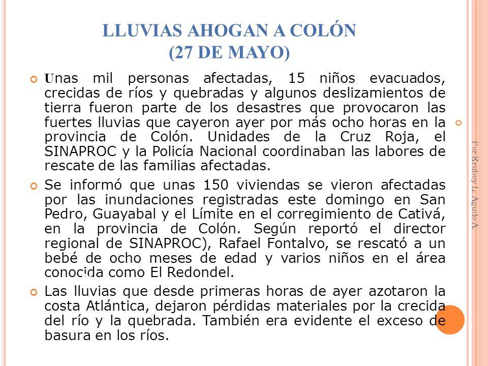 LLUVIAS AHOGAN A COLÓN (27 DE MAYO) U nas mil personas afectadas, 15 niños evacuados, crecidas de ríos y quebradas y algunos deslizamientos de tierra