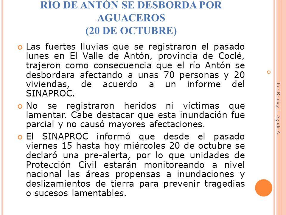 RÍO DE ANTÓN SE DESBORDA POR AGUACEROS (20 DE OCTUBRE) Las fuertes lluvias que se registraron el pasado lunes en El Valle de Antón, provincia de Coclé
