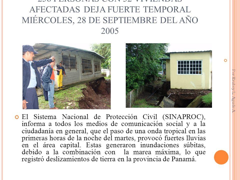 256 PERSONAS CON 52 VIVIENDAS AFECTADAS DEJA FUERTE TEMPORAL MIÉRCOLES, 28 DE SEPTIEMBRE DEL AÑO 2005 El Sistema Nacional de Protección Civil (SINAPRO