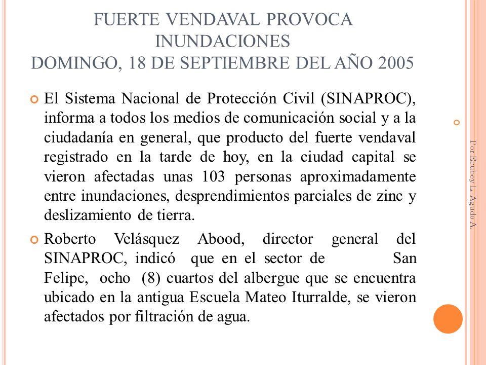 FUERTE VENDAVAL PROVOCA INUNDACIONES DOMINGO, 18 DE SEPTIEMBRE DEL AÑO 2005 El Sistema Nacional de Protección Civil (SINAPROC), informa a todos los me