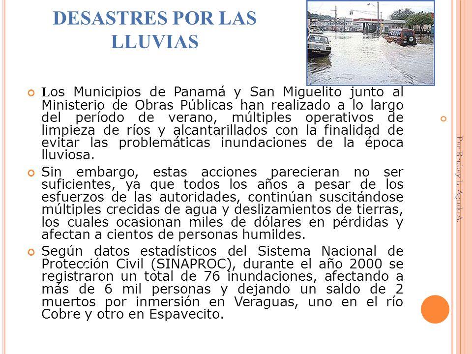 DESASTRES POR LAS LLUVIAS L os Municipios de Panamá y San Miguelito junto al Ministerio de Obras Públicas han realizado a lo largo del período de vera