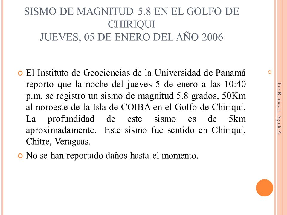 SISMO DE MAGNITUD 5.8 EN EL GOLFO DE CHIRIQUI JUEVES, 05 DE ENERO DEL AÑO 2006 El Instituto de Geociencias de la Universidad de Panamá reporto que la