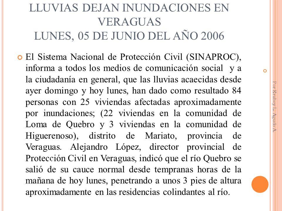LLUVIAS DEJAN INUNDACIONES EN VERAGUAS LUNES, 05 DE JUNIO DEL AÑO 2006 El Sistema Nacional de Protección Civil (SINAPROC), informa a todos los medios