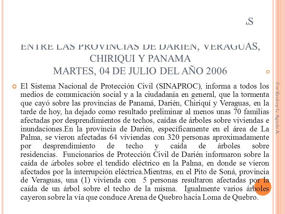 70 VIVIENDAS CON 350 PERSONAS AFECTADAS APROXIMADAMENTE ENTRE LAS PROVINCIAS DE DARIÉN, VERAGUAS, CHIRIQUI Y PANAMA MARTES, 04 DE JULIO DEL AÑO 2006 E
