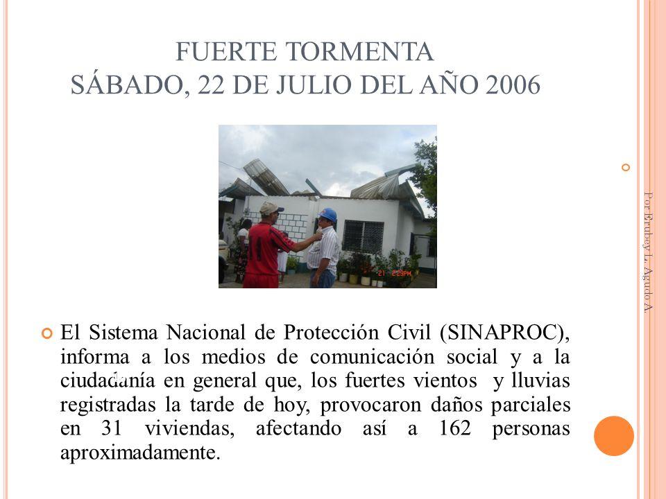 FUERTE TORMENTA SÁBADO, 22 DE JULIO DEL AÑO 2006 El Sistema Nacional de Protección Civil (SINAPROC), informa a los medios de comunicación social y a l