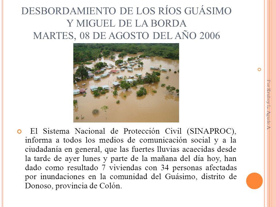 DESBORDAMIENTO DE LOS RÍOS GUÁSIMO Y MIGUEL DE LA BORDA MARTES, 08 DE AGOSTO DEL AÑO 2006 El Sistema Nacional de Protección Civil (SINAPROC), informa