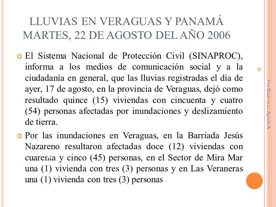LLUVIAS EN VERAGUAS Y PANAMÁ MARTES, 22 DE AGOSTO DEL AÑO 2006 El Sistema Nacional de Protección Civil (SINAPROC), informa a los medios de comunicació
