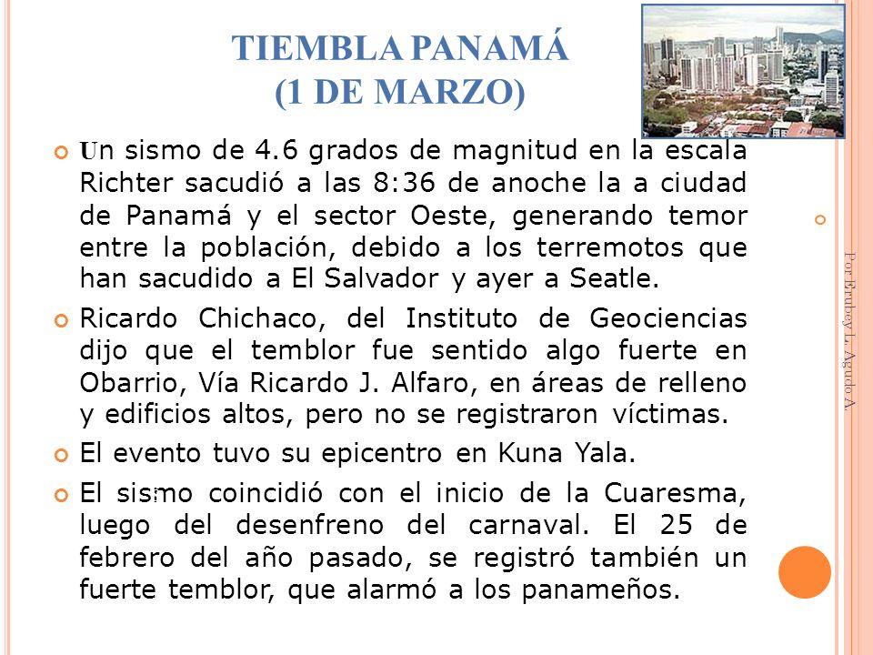 TIEMBLA PANAMÁ (1 DE MARZO) U n sismo de 4.6 grados de magnitud en la escala Richter sacudió a las 8:36 de anoche la a ciudad de Panamá y el sector Oe