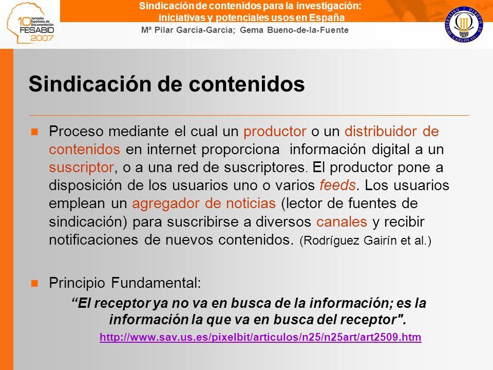 Gema Bueno de la Fuente Mª Pilar García-García; Gema Bueno-de-la-Fuente Sindicación de contenidos para la investigación: iniciativas y potenciales usos en España Sindicación de contenidos Proceso mediante el cual un productor o un distribuidor de contenidos en internet proporciona información digital a un suscriptor, o a una red de suscriptores.