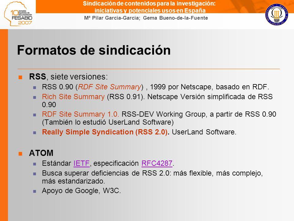 Gema Bueno de la Fuente Mª Pilar García-García; Gema Bueno-de-la-Fuente Sindicación de contenidos para la investigación: iniciativas y potenciales usos en España Formatos de sindicación RSS, siete versiones: RSS 0.90 (RDF Site Summary), 1999 por Netscape, basado en RDF.