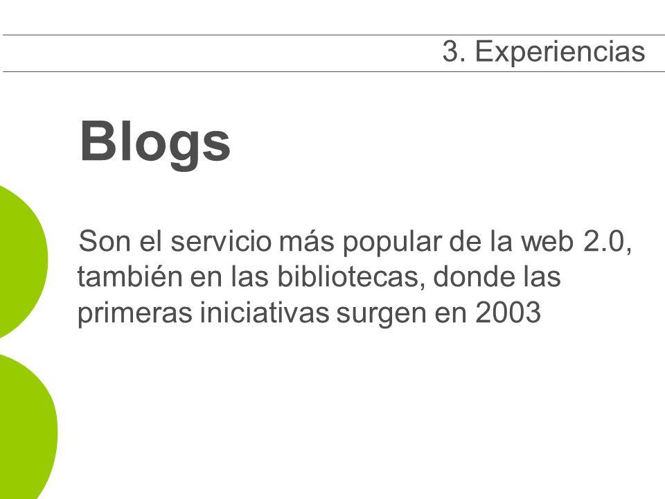 Blogs Son el servicio más popular de la web 2.0, también en las bibliotecas, donde las primeras iniciativas surgen en 2003 3 3.