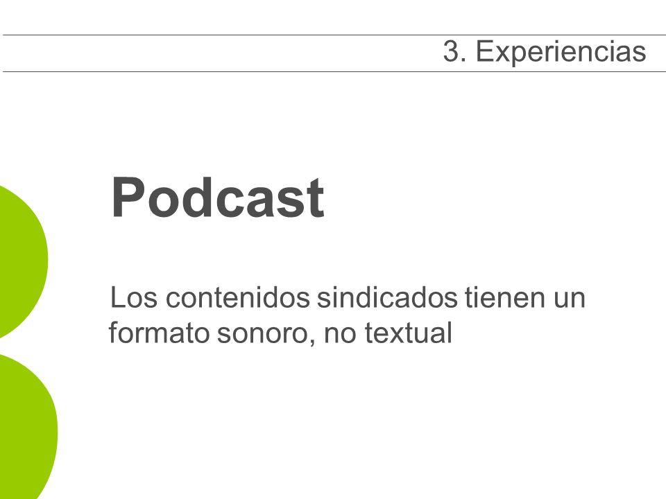 Podcast Los contenidos sindicados tienen un formato sonoro, no textual 3 3. Experiencias