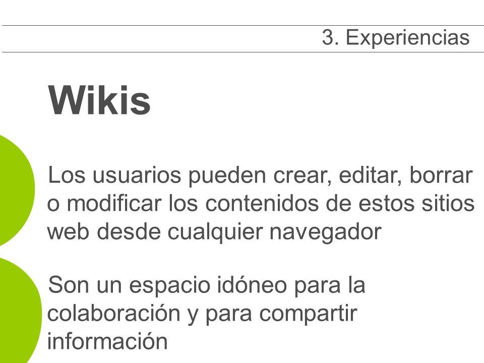 Wikis Los usuarios pueden crear, editar, borrar o modificar los contenidos de estos sitios web desde cualquier navegador Son un espacio idóneo para la colaboración y para compartir información 3 3.