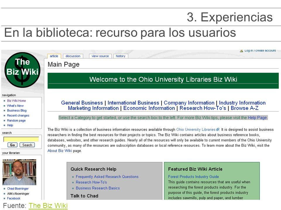 En la biblioteca: recurso para los usuarios 3. Experiencias Fuente: The Biz WikiThe Biz Wiki