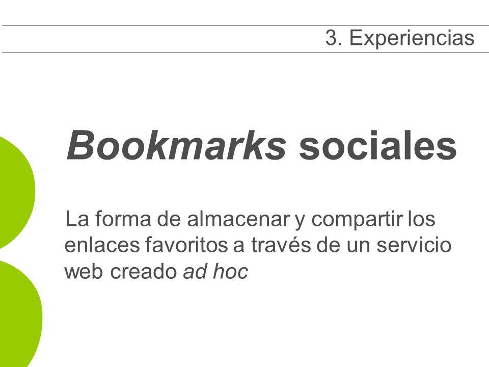 Bookmarks sociales La forma de almacenar y compartir los enlaces favoritos a través de un servicio web creado ad hoc 3 3.