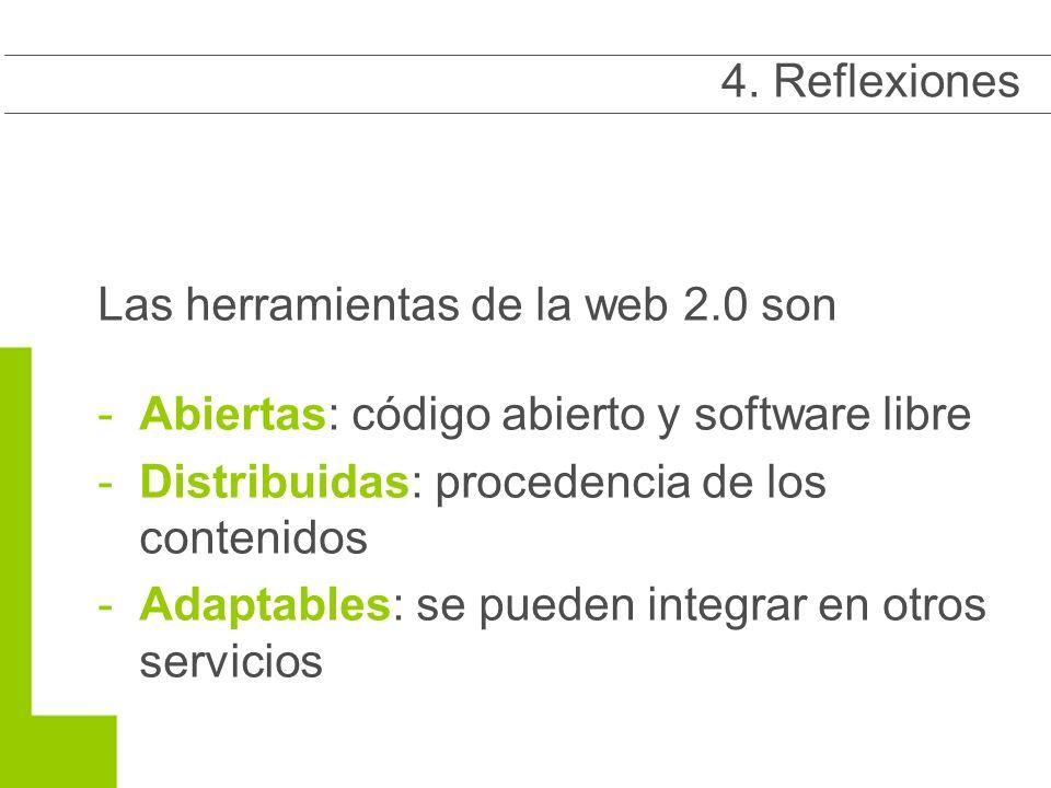Las herramientas de la web 2.0 son -Abiertas: código abierto y software libre -Distribuidas: procedencia de los contenidos -Adaptables: se pueden integrar en otros servicios