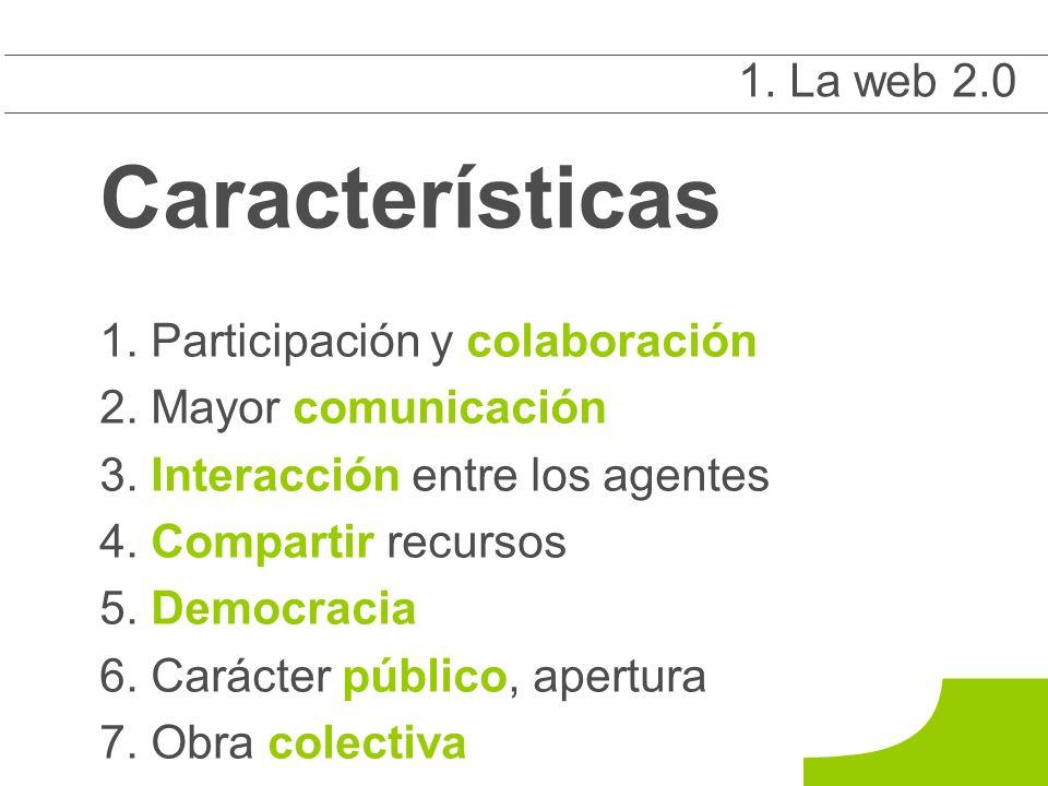 Características 1. Participación y colaboración 2.