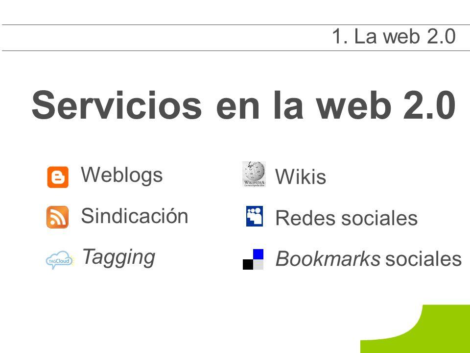 Servicios en la web 2.0 Weblogs Sindicación Tagging 1 1.