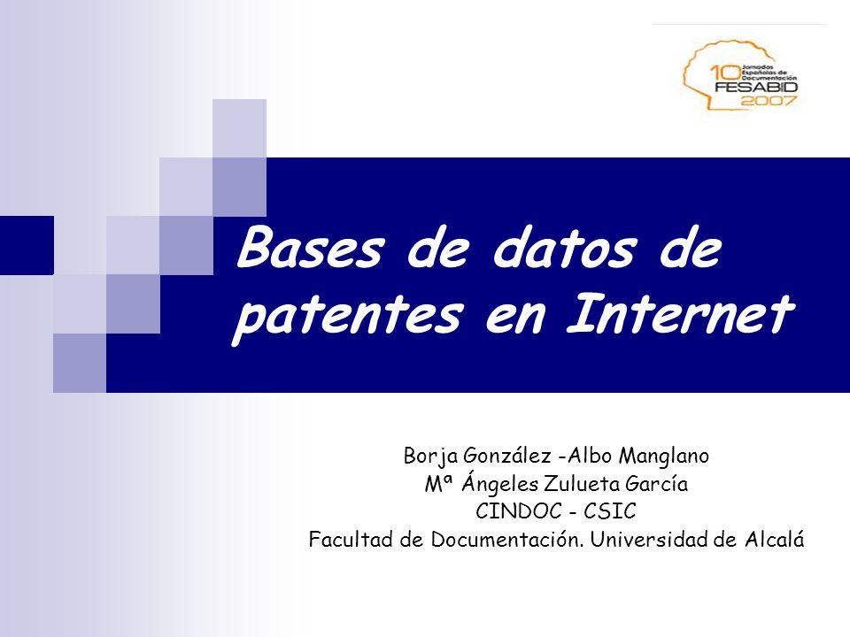 Bases de datos de patentes en Internet Borja González -Albo Manglano Mª Ángeles Zulueta García CINDOC - CSIC Facultad de Documentación. Universidad de